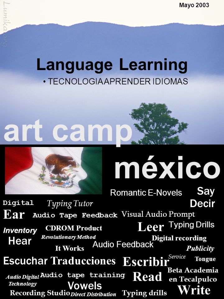 TAXCO, MEXICO Mayo 2003 Language Learning art camp méxico Audio tape training Typing drills CDROM Product Inventory Audio Digital Technology Ear It Works Audio Tape Feedback Digital recording Direct Distribution Publicity Service Revolutionary Method Escuchar Recording Studio Beta Academia en Tecalpulco Typing Tutor Digital Tongue Read Write Escribir Leer Decir Hear Say TECNOLOGIA APRENDER IDIOMAS Visual Audio Prompt Traducciones Audio Feedback Romantic E-Novels Vowels Typing Drills