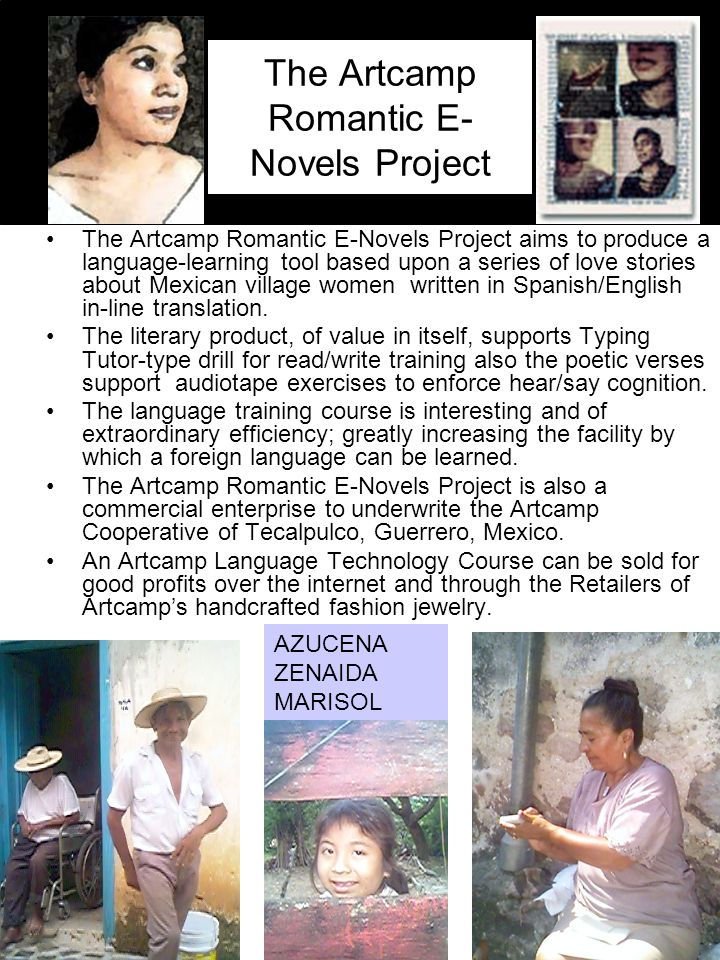 c The Artcamp Romantic E- Novels Project The Artcamp Romantic E-Novels Project aims to produce a language-learning tool based upon a series of love stories about Mexican village women written in Spanish/English in-line translation.