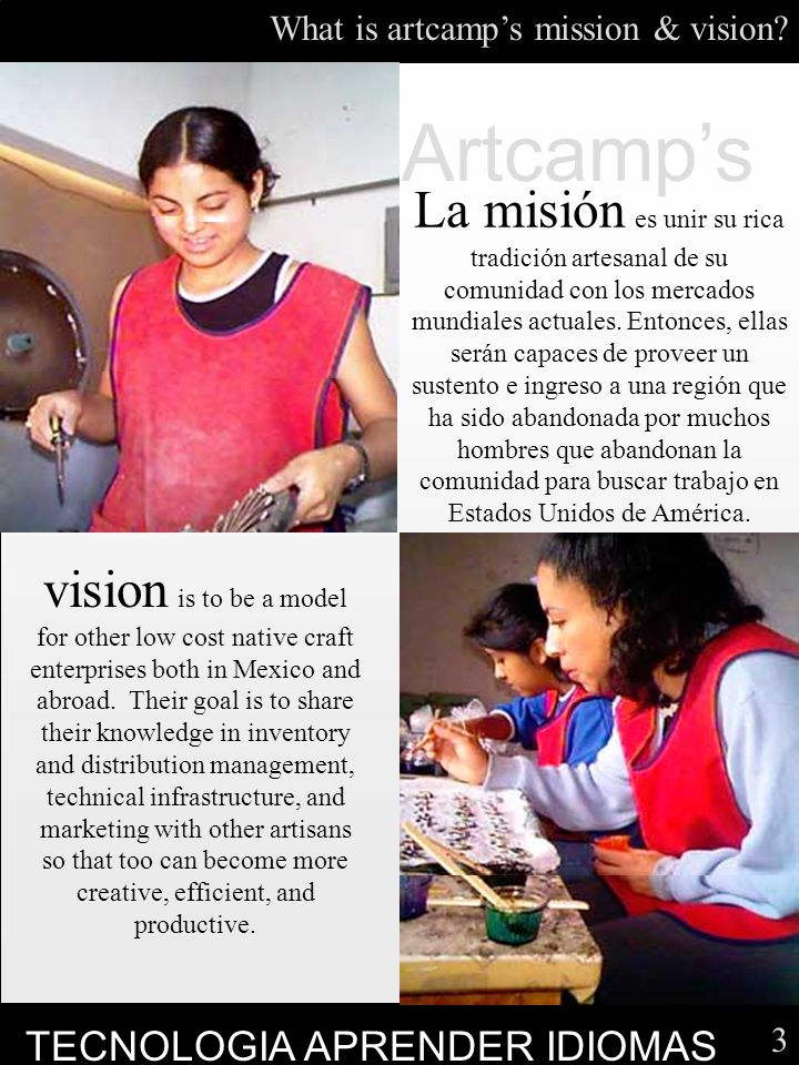 3 vision is to be a model for other low cost native craft enterprises both in Mexico and abroad.