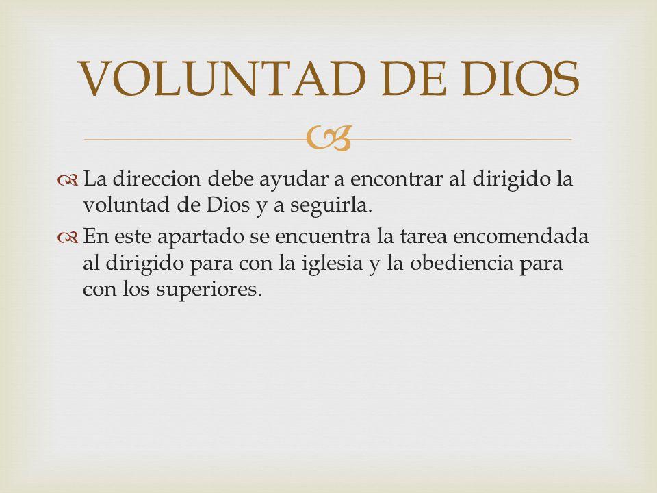 La direccion debe ayudar a encontrar al dirigido la voluntad de Dios y a seguirla. En este apartado se encuentra la tarea encomendada al dirigido para