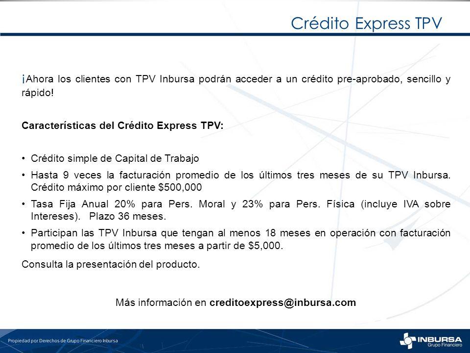 Crédito Express TPV ¡ Ahora los clientes con TPV Inbursa podrán acceder a un crédito pre-aprobado, sencillo y rápido! Características del Crédito Expr
