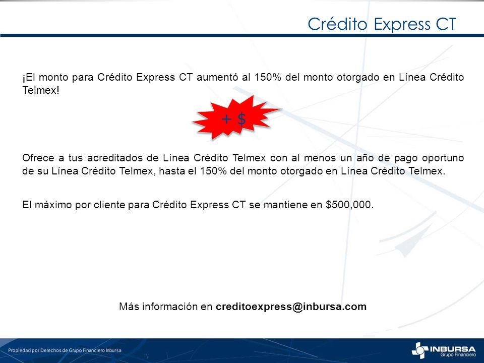 Crédito Express CT ¡El monto para Crédito Express CT aumentó al 150% del monto otorgado en Línea Crédito Telmex! Ofrece a tus acreditados de Línea Cré