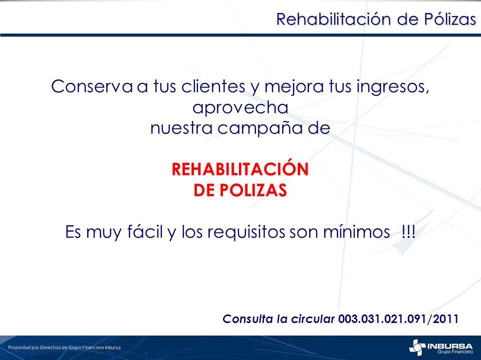 Rehabilitación de Pólizas Conserva a tus clientes y mejora tus ingresos, aprovecha nuestra campaña de REHABILITACIÓN DE POLIZAS Es muy fácil y los req