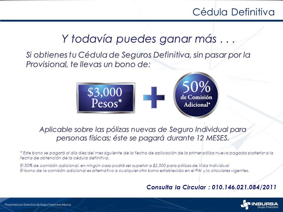 Cédula Definitiva Consulta la Circular : 010.146.021.084/2011 * Este bono se pagará al día diez del mes siguiente de la fecha de aplicación de la prim