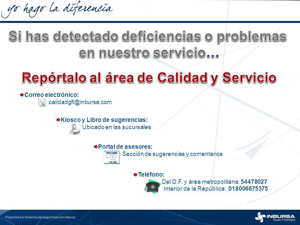 Teléfono: Del D.F. y área metropolitana: 54478027 Interior de la República: 018006675375 Correo electrónico: calidadgfi@inbursa.com Portal de asesores