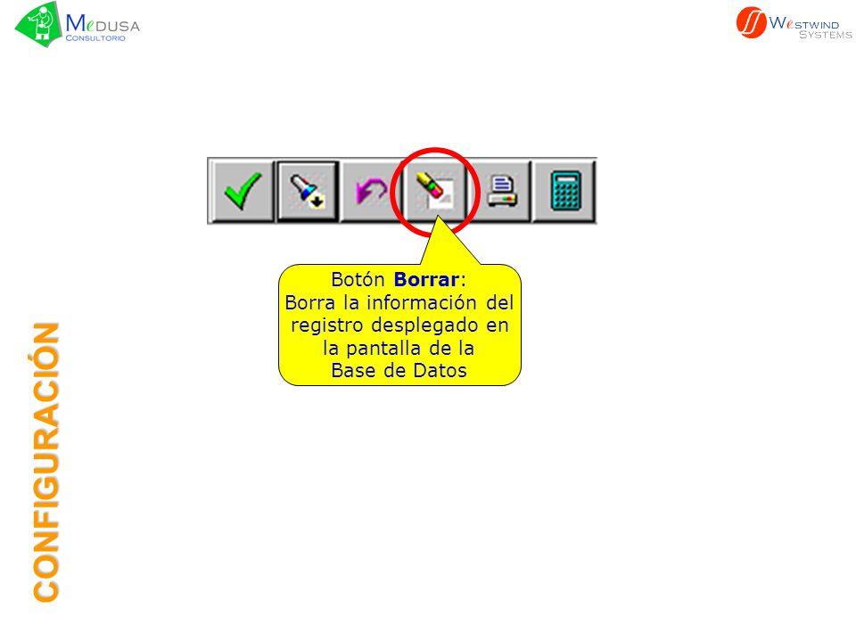Botón Borrar: Borra la información del registro desplegado en la pantalla de la Base de Datos CONFIGURACIÓN