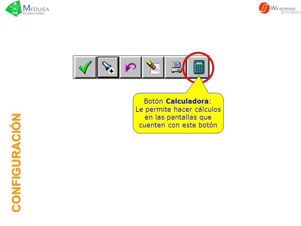 Botón Calculadora: Le permite hacer cálculos en las pantallas que cuenten con este botón CONFIGURACIÓN