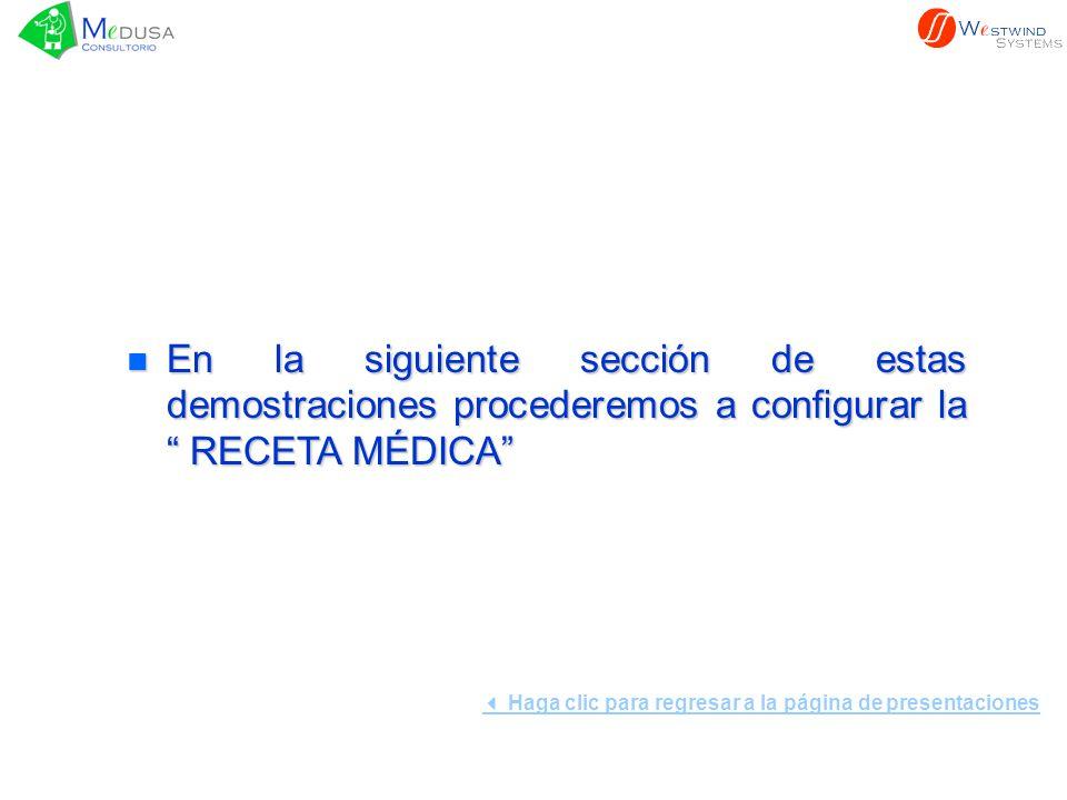 n En la siguiente sección de estas demostraciones procederemos a configurar la RECETA MÉDICA Haga clic para regresar a la página de presentaciones