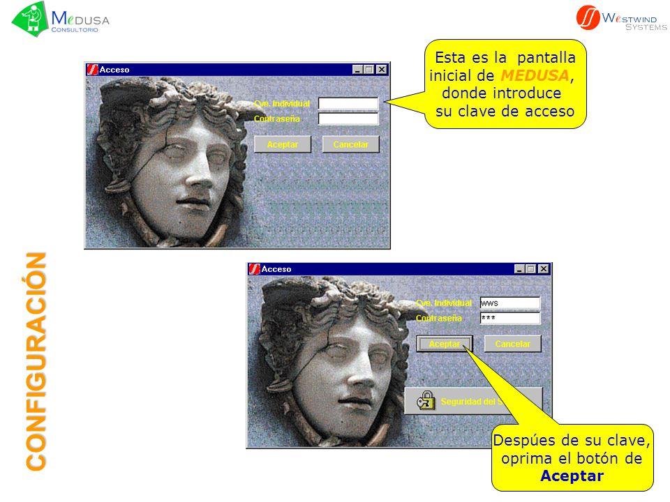 Esta es la pantalla inicial de MEDUSA, donde introduce su clave de acceso CONFIGURACIÓN Despúes de su clave, oprima el botón de Aceptar