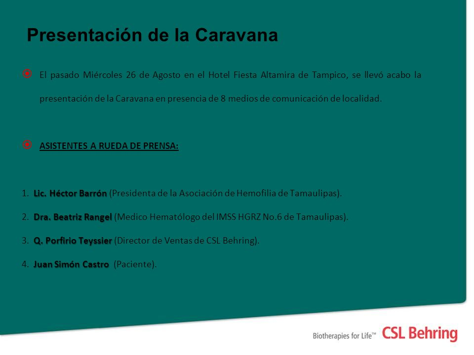 Presentación de la Caravana El pasado Miércoles 26 de Agosto en el Hotel Fiesta Altamira de Tampico, se llevó acabo la presentación de la Caravana en presencia de 8 medios de comunicación de localidad.