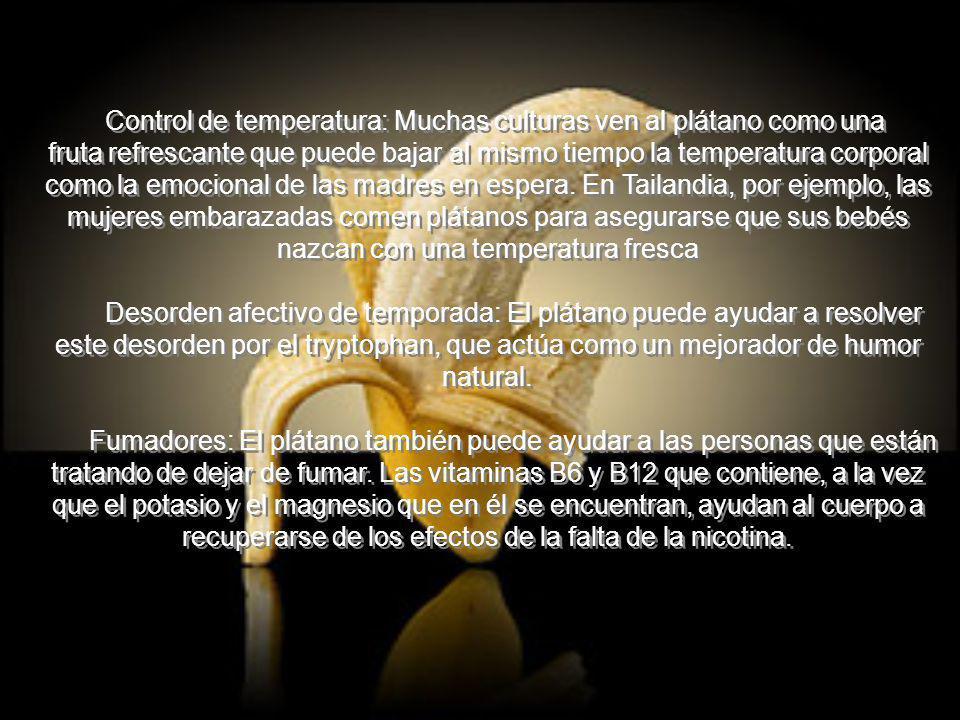Control de temperatura: Muchas culturas ven al plátano como una fruta refrescante que puede bajar al mismo tiempo la temperatura corporal como la emoc