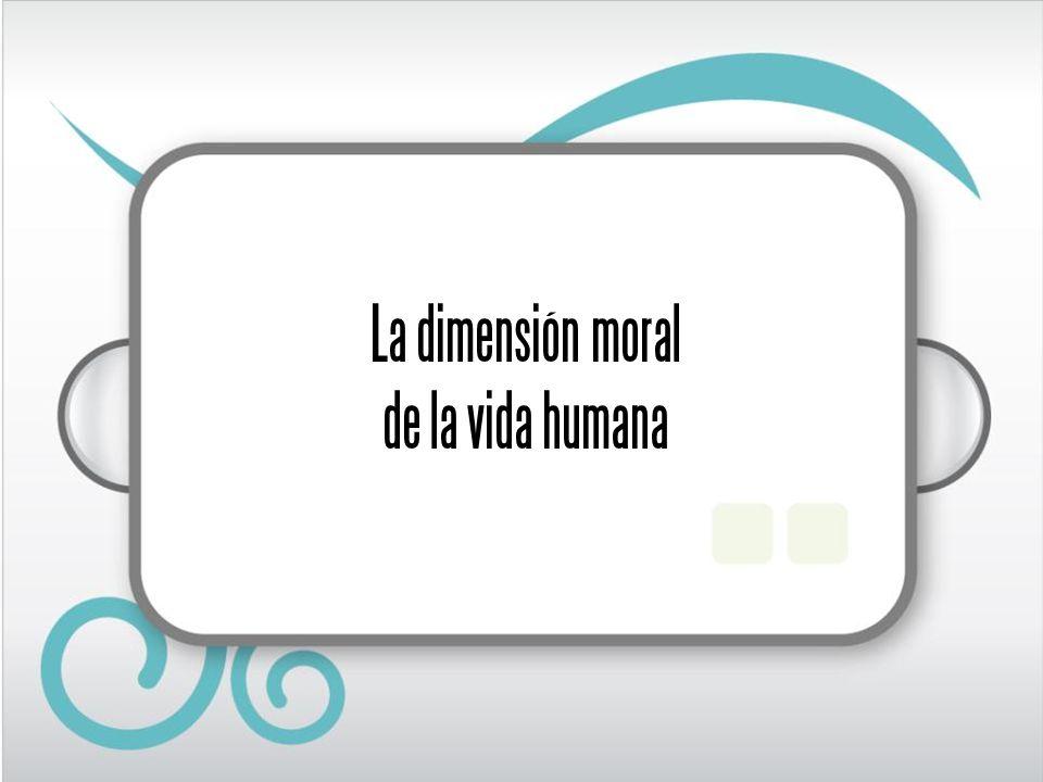 La dimensión moral de la vida humana