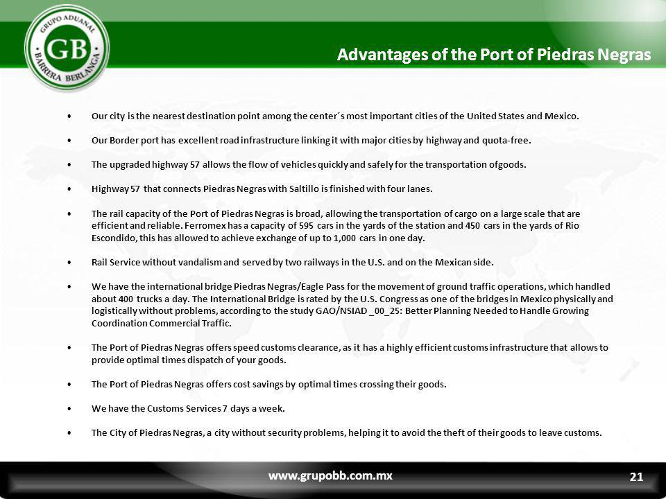 Advantages of the Port of Piedras Negras Our city is the nearest destination point among the center´s most important cities of the United States and M