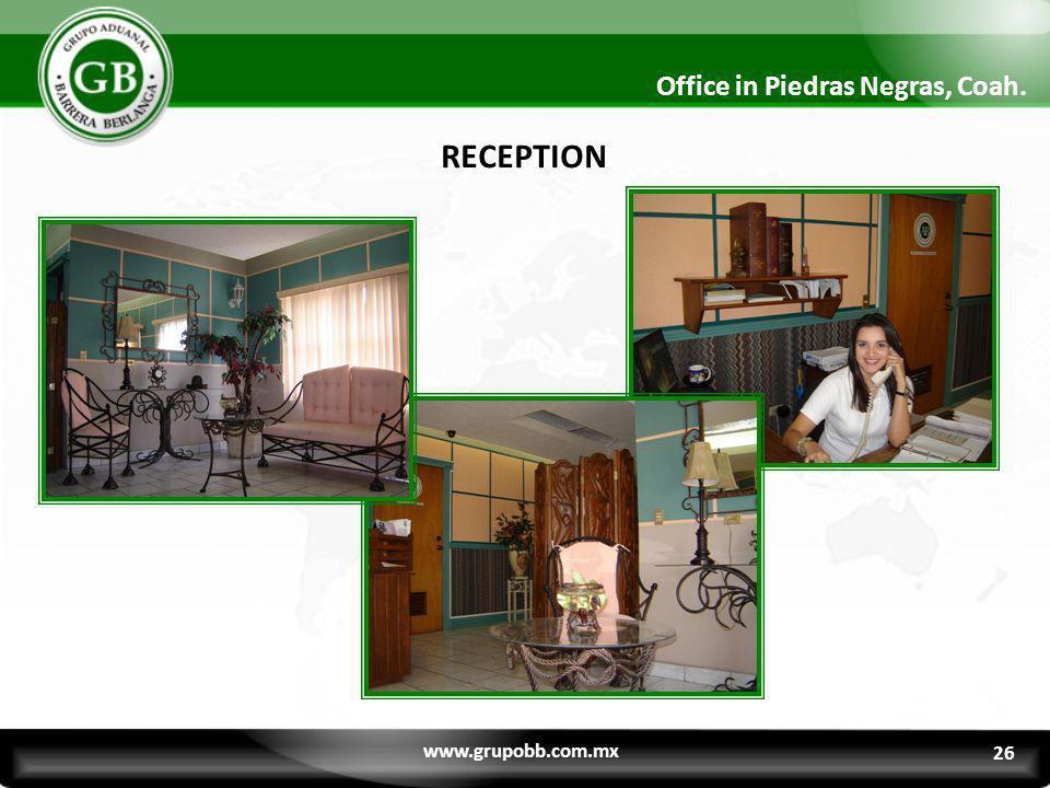 RECEPTION Office in Piedras Negras, Coah. www.grupobb.com.mx 26