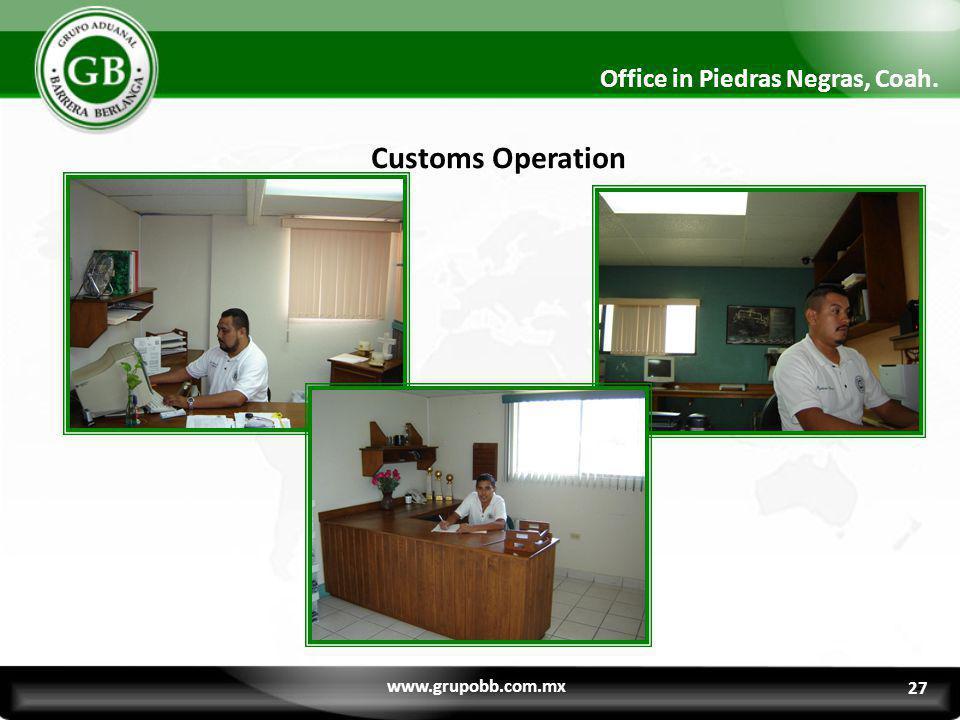 Customs Operation 2 Office in Piedras Negras, Coah. www.grupobb.com.mx 27