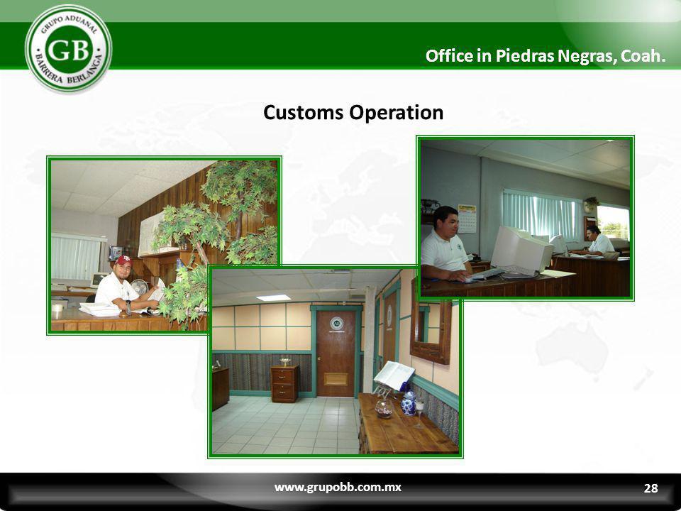 28 Office in Piedras Negras, Coah. Customs Operation www.grupobb.com.mx 28