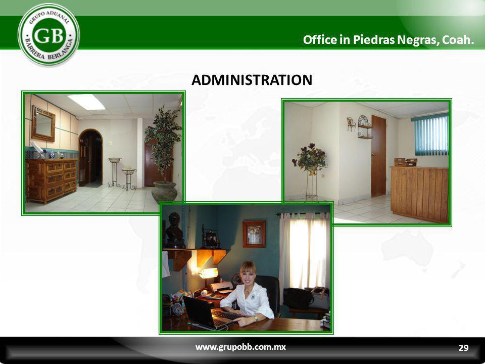 29 Office in Piedras Negras, Coah. ADMINISTRATION www.grupobb.com.mx 29