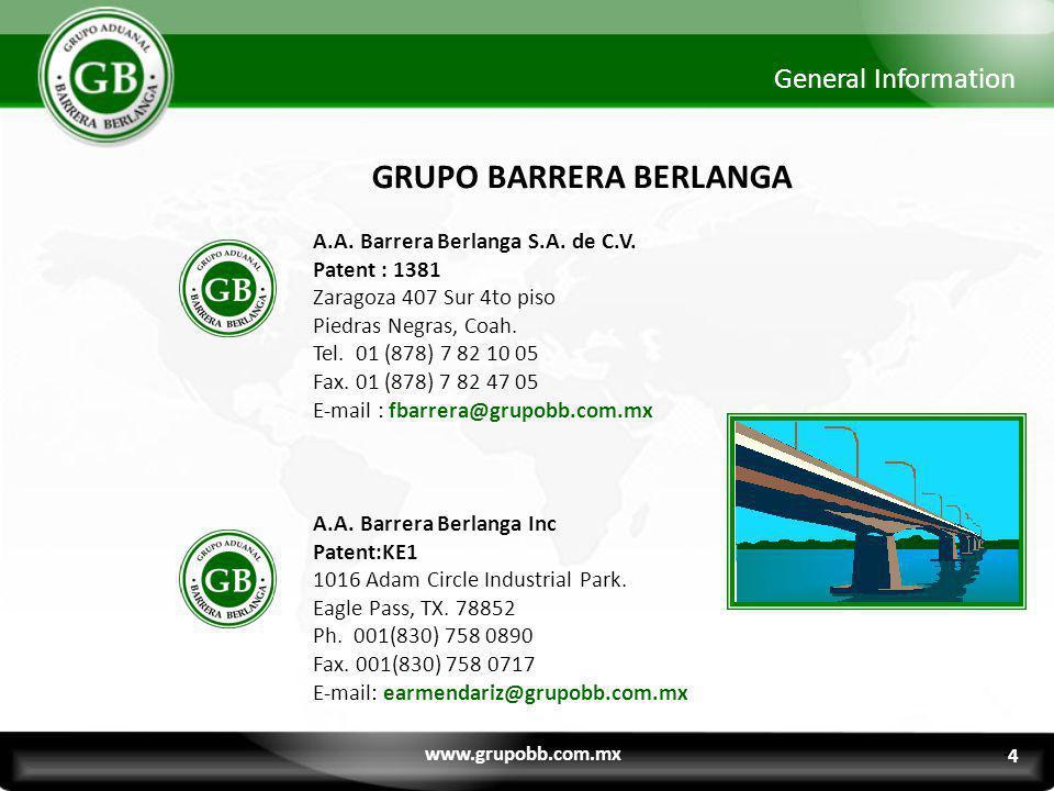 General Information A.A. Barrera Berlanga S.A. de C.V. Patent : 1381 Zaragoza 407 Sur 4to piso Piedras Negras, Coah. Tel. 01 (878) 7 82 10 05 Fax. 01