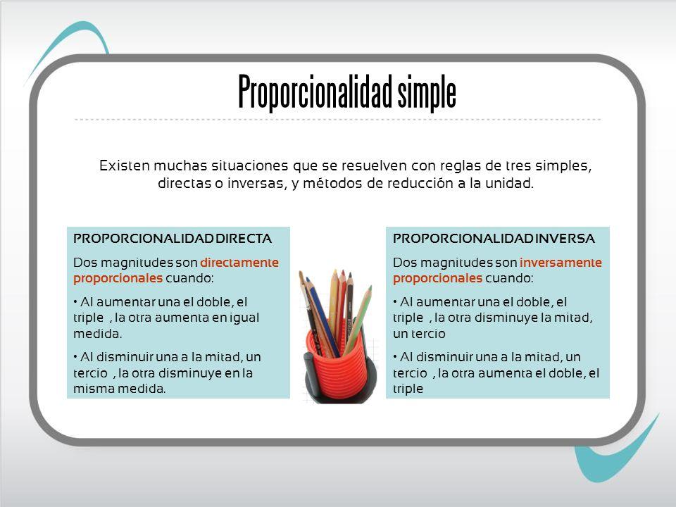 Existen muchas situaciones que se resuelven con reglas de tres simples, directas o inversas, y métodos de reducción a la unidad. Proporcionalidad simp