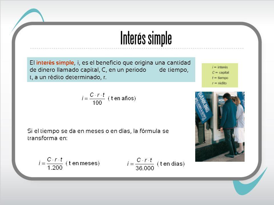El interés simple, i, es el beneficio que origina una cantidad de dinero llamado capital, C, en un periodo de tiempo, t, a un rédito determinado, r. S