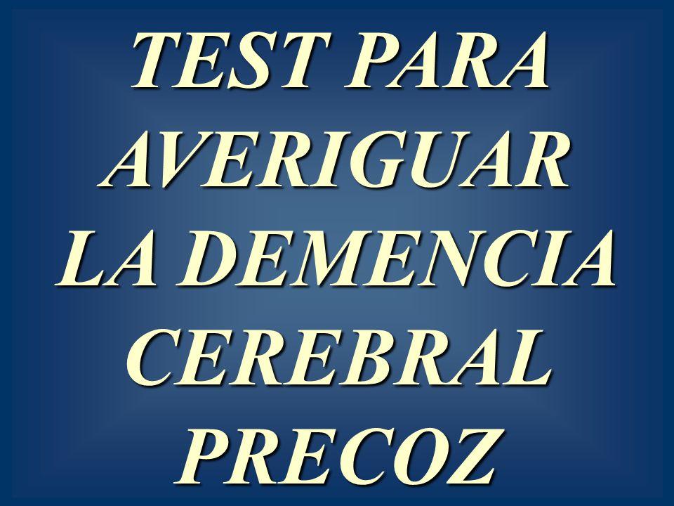 TEST PARA AVERIGUAR LA DEMENCIA CEREBRAL PRECOZ