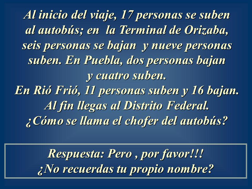 Al inicio del viaje, 17 personas se suben al autobús; en la Terminal de Orizaba, seis personas se bajan y nueve personas suben. En Puebla, dos persona