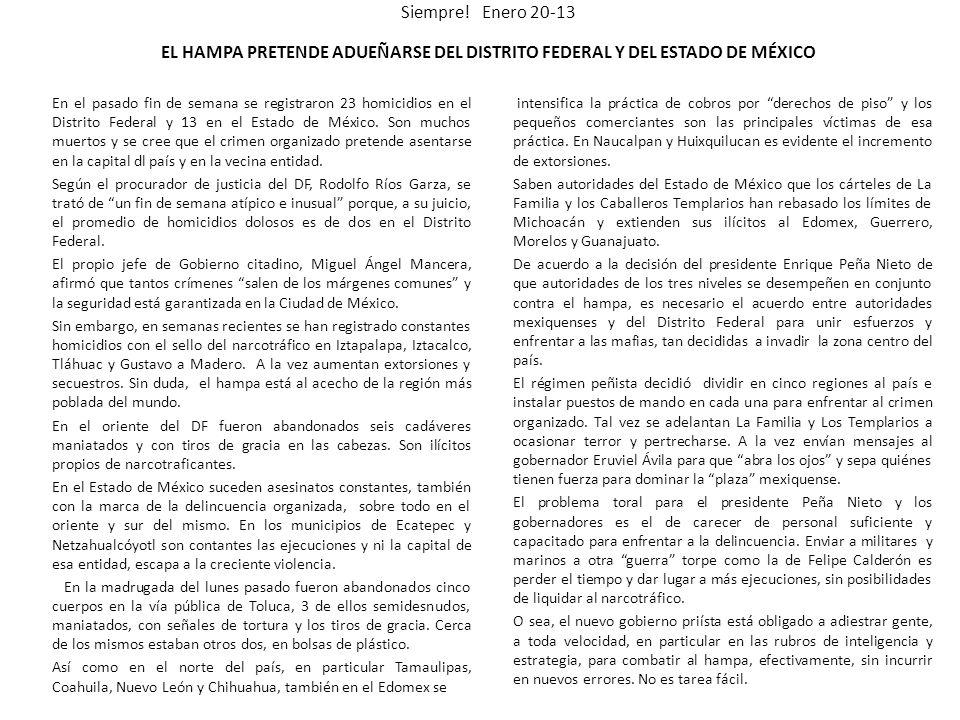 Siempre! Enero 20-13 EL HAMPA PRETENDE ADUEÑARSE DEL DISTRITO FEDERAL Y DEL ESTADO DE MÉXICO En el pasado fin de semana se registraron 23 homicidios e