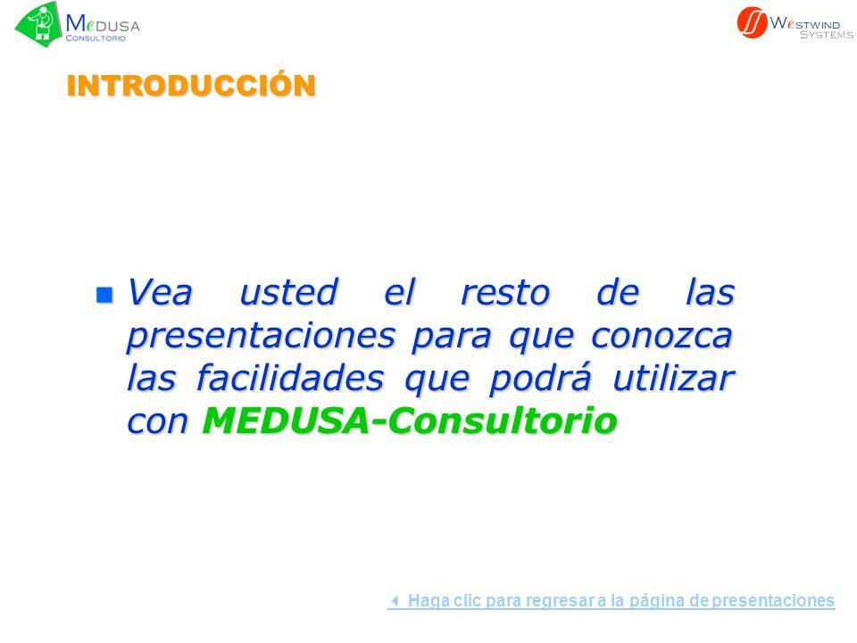 INTRODUCCIÓN n Vea n Vea usted el resto de las presentaciones para que conozca las facilidades que podrá utilizar con MEDUSA-Consultorio Haga clic par