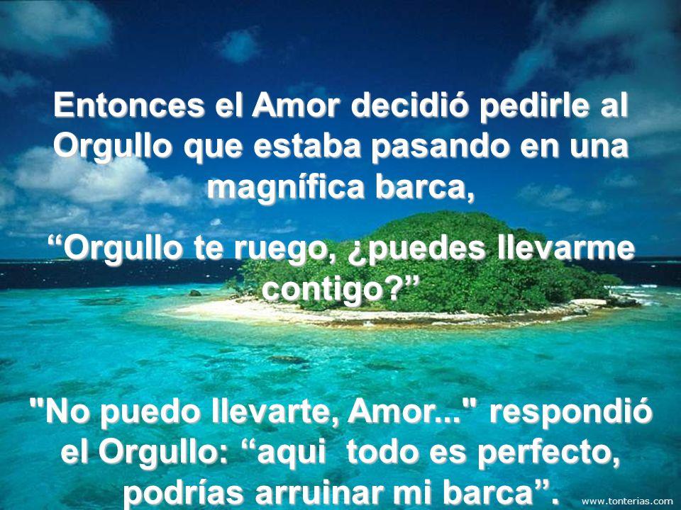 Entonces el Amor decidió pedirle al Orgullo que estaba pasando en una magnífica barca, Orgullo te ruego, ¿puedes llevarme contigo?