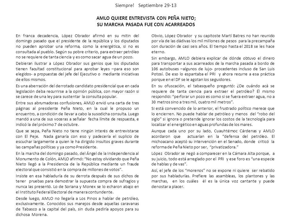 Siempre! Septiembre 29-13 AMLO QUIERE ENTREVISTA CON PEÑA NIETO; SU MARCHA PASADA FUE CON ACARREADOS En franca decadencia, López Obrador afirmó en su