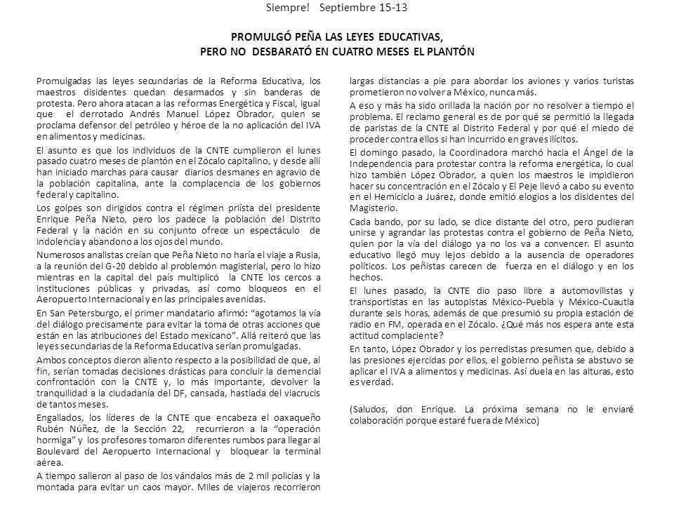 Siempre! Septiembre 15-13 PROMULGÓ PEÑA LAS LEYES EDUCATIVAS, PERO NO DESBARATÓ EN CUATRO MESES EL PLANTÓN Promulgadas las leyes secundarias de la Ref