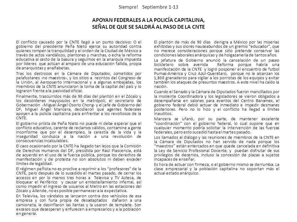 Siempre! Septiembre 1-13 APOYAN FEDERALES A LA POLICÍA CAPITALINA, SEÑAL DE QUE SE SALDRÁ AL PASO DE LA CNTE El conflicto causado por la CNTE llegó a