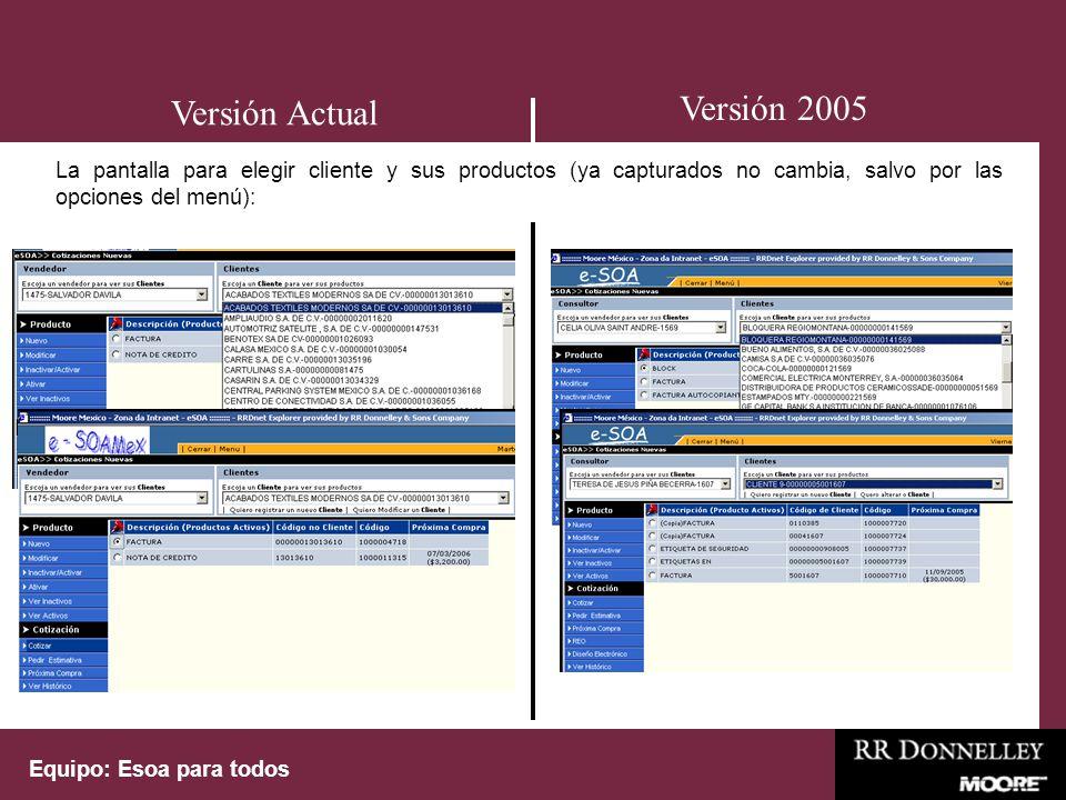 Equipo: Esoa para todos La pantalla para elegir cliente y sus productos (ya capturados no cambia, salvo por las opciones del menú): Versión 2005 Versión Actual