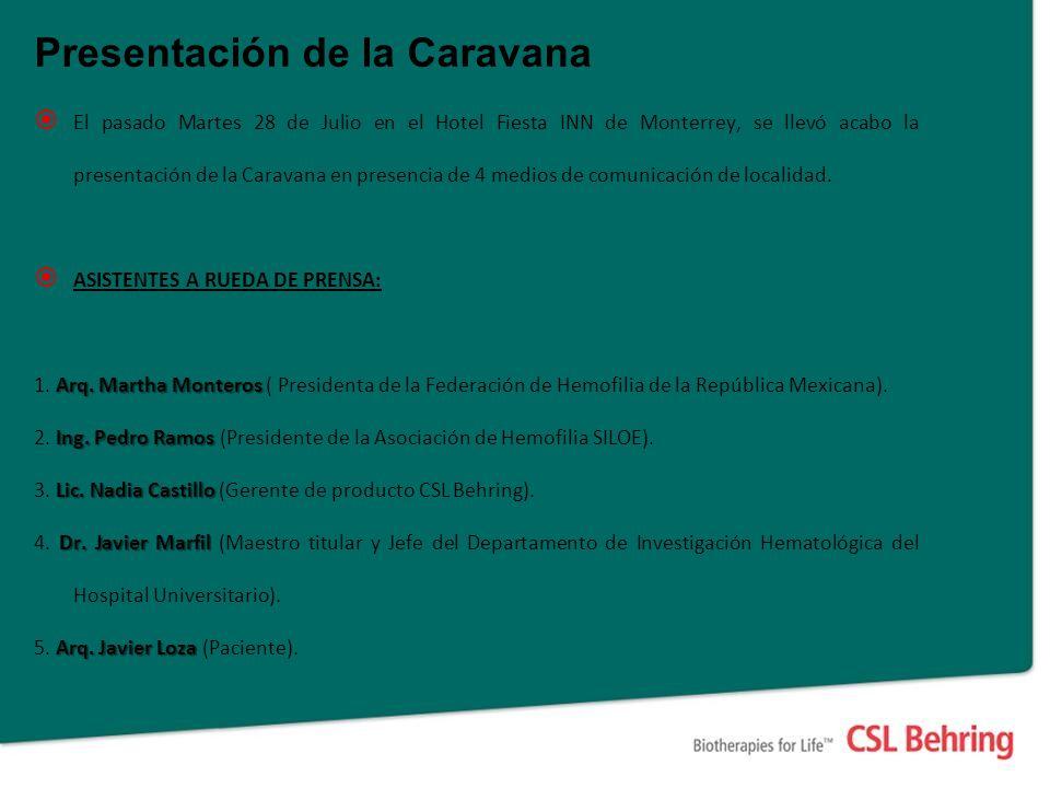 Presentación de la Caravana El pasado Martes 28 de Julio en el Hotel Fiesta INN de Monterrey, se llevó acabo la presentación de la Caravana en presencia de 4 medios de comunicación de localidad.