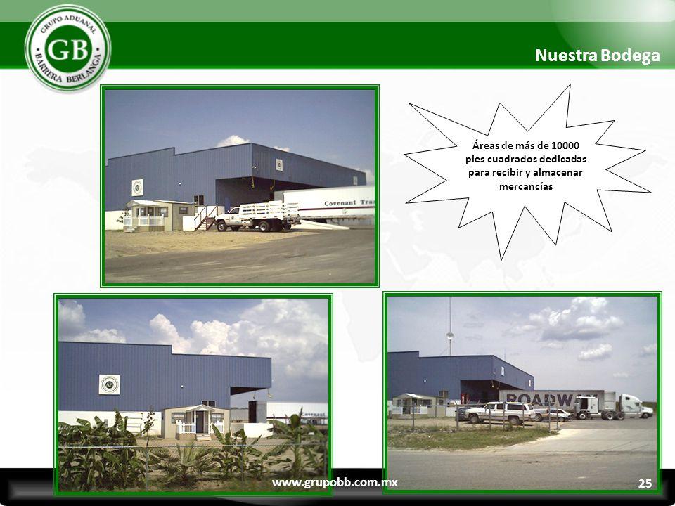 Áreas de más de 10000 pies cuadrados dedicadas para recibir y almacenar mercancías Nuestra Bodega www.grupobb.com.mx 25