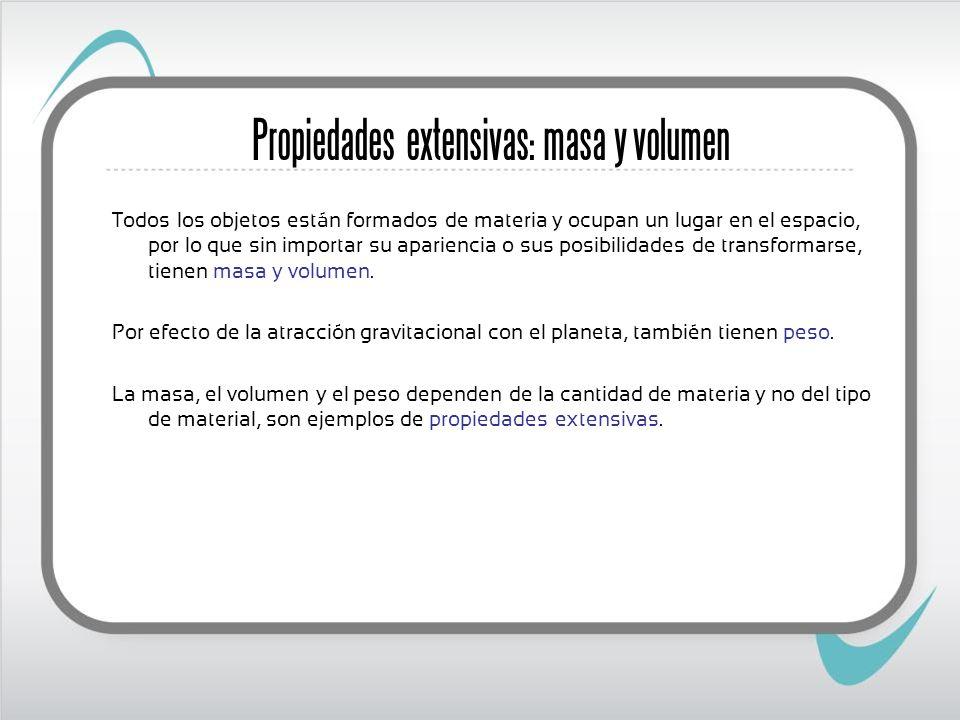 Medición de propiedades extensivas: la masa Para medir la masa es necesaria una unidad de comparación.