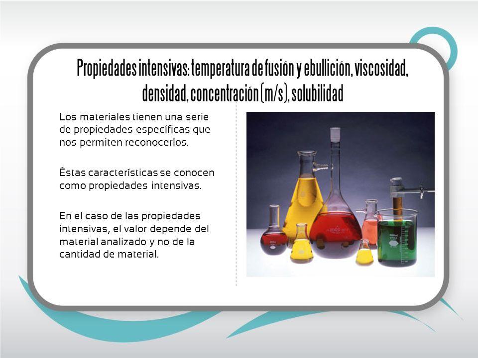 Medición de las propiedades intensivas: Los cambios de estado Los cambios de estado de una sustancia ocurren a una temperatura determinada llamada punto de fusión o punto de ebullición.