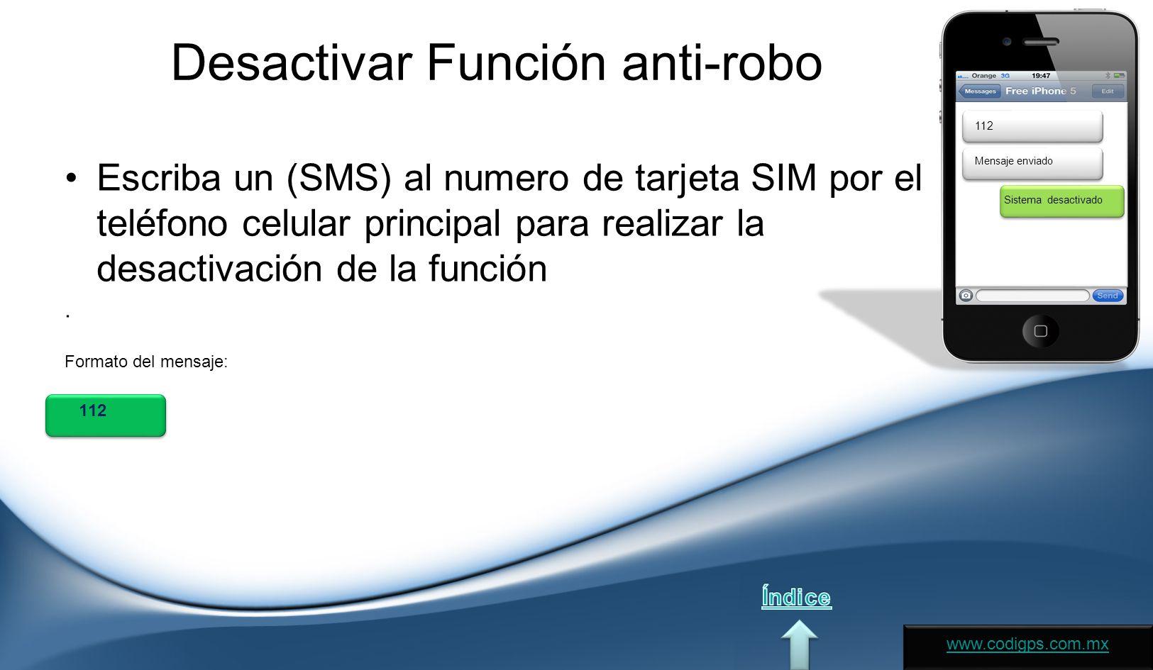 Desactivar Función anti-robo Escriba un (SMS) al numero de tarjeta SIM por el teléfono celular principal para realizar la desactivación de la función.