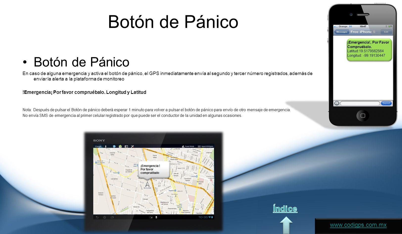 Botón de Pánico En caso de alguna emergencia y activa el botón de pánico, el GPS inmediatamente envía al segundo y tercer número registrados, además de enviar la alerta a la plataforma de monitoreo !Emergencia¡ Por favor compruébalo.
