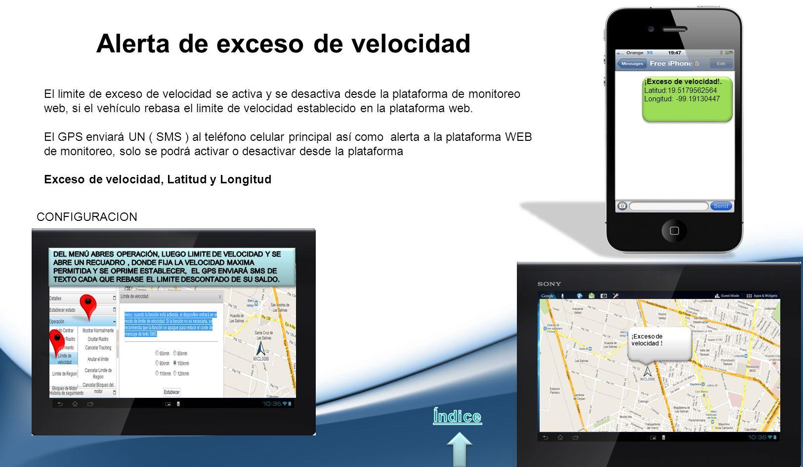 Alerta de exceso de velocidad El limite de exceso de velocidad se activa y se desactiva desde la plataforma de monitoreo web, si el vehículo rebasa el limite de velocidad establecido en la plataforma web.