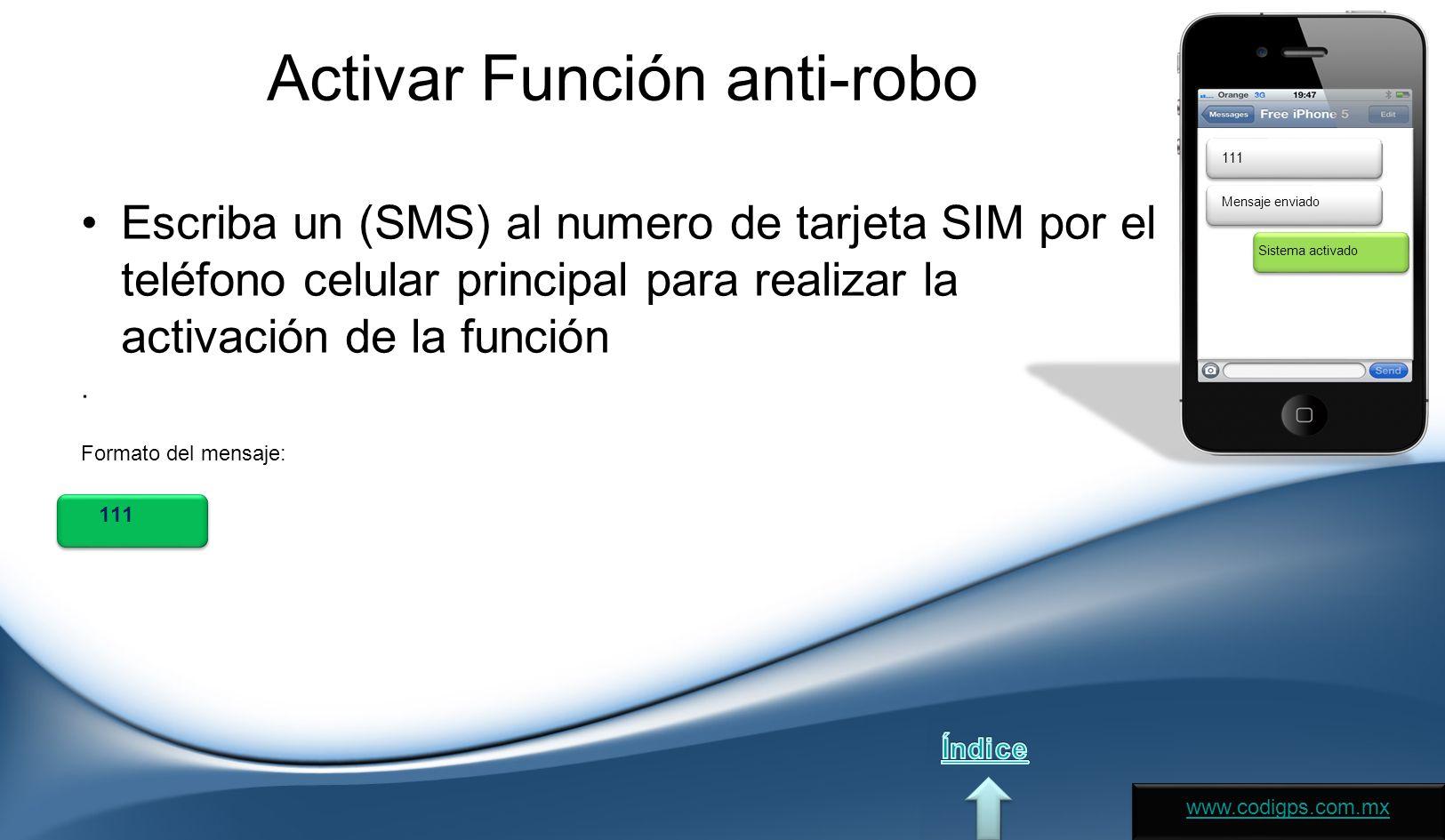 Activar Función anti-robo Escriba un (SMS) al numero de tarjeta SIM por el teléfono celular principal para realizar la activación de la función.