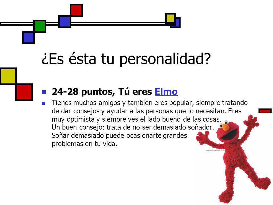 24-28 puntos, Tú eres Elmo Tienes muchos amigos y también eres popular, siempre tratando de dar consejos y ayudar a las personas que lo necesitan. Ere
