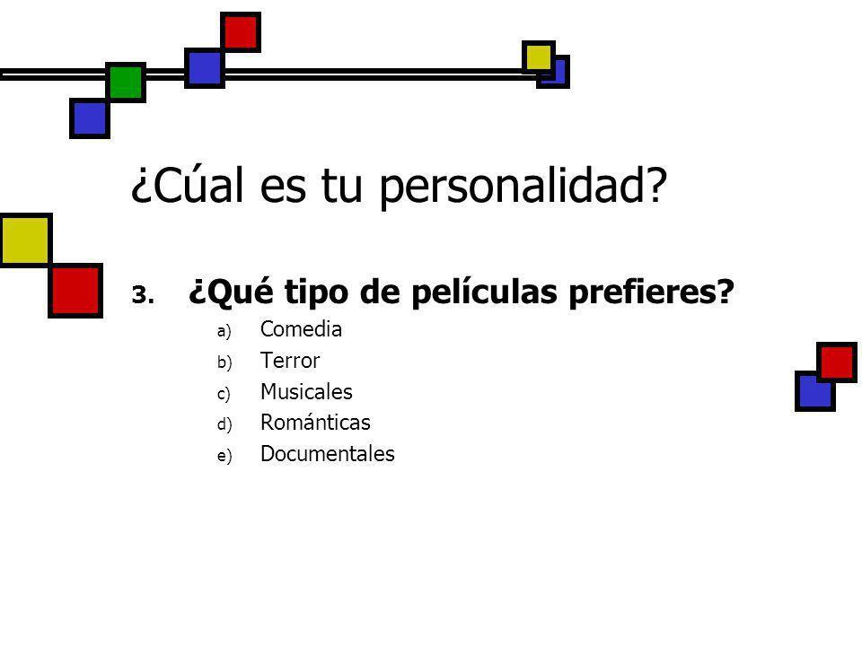 ¿Cúal es tu personalidad? 3. ¿Qué tipo de películas prefieres? a) Comedia b) Terror c) Musicales d) Románticas e) Documentales