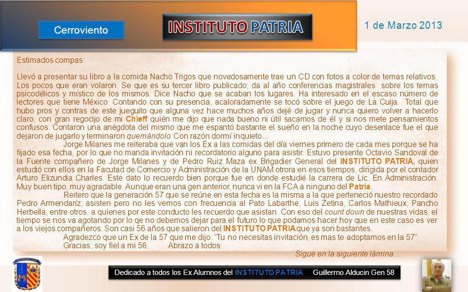 Dedicado a todos los Ex Alumnos del INSTITUTO PATRIA Guillermo Alducin Gen 58 Estimados compas: Llevó a presentar su libro a la comida Nacho Trigos que novedosamente trae un CD con fotos a color de temas relativos.
