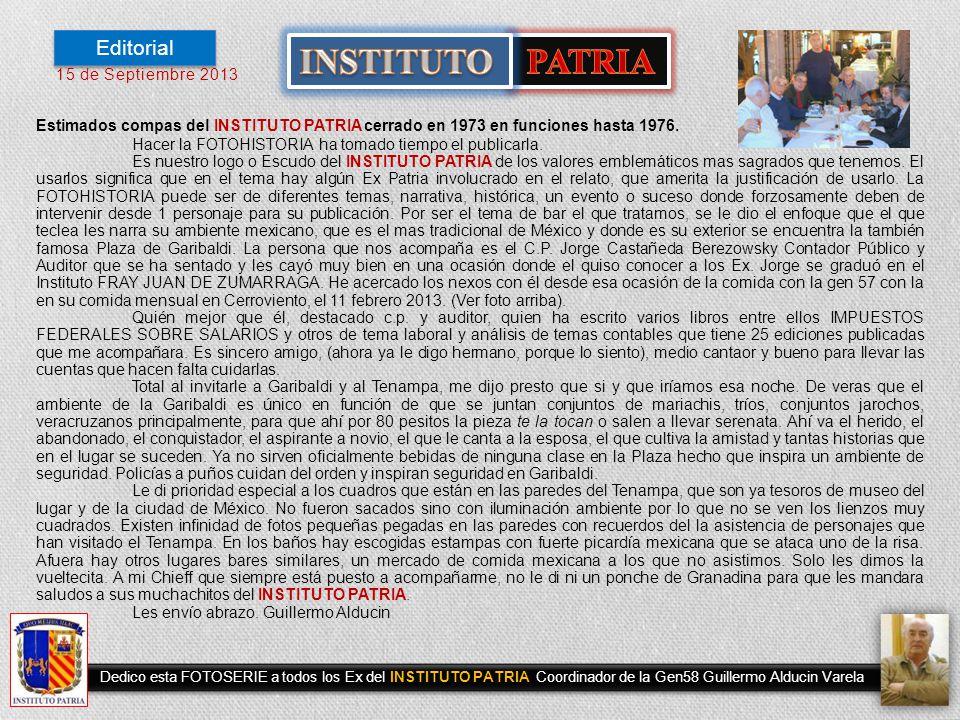 FOTOHISTORIA 15 de septiembre 2013 Dedicada a TODOS los Ex del INSTITUTO PATRIA Coordinador Gen 58 Guillermo Alducin Varela El que teclea y Jorge Cast