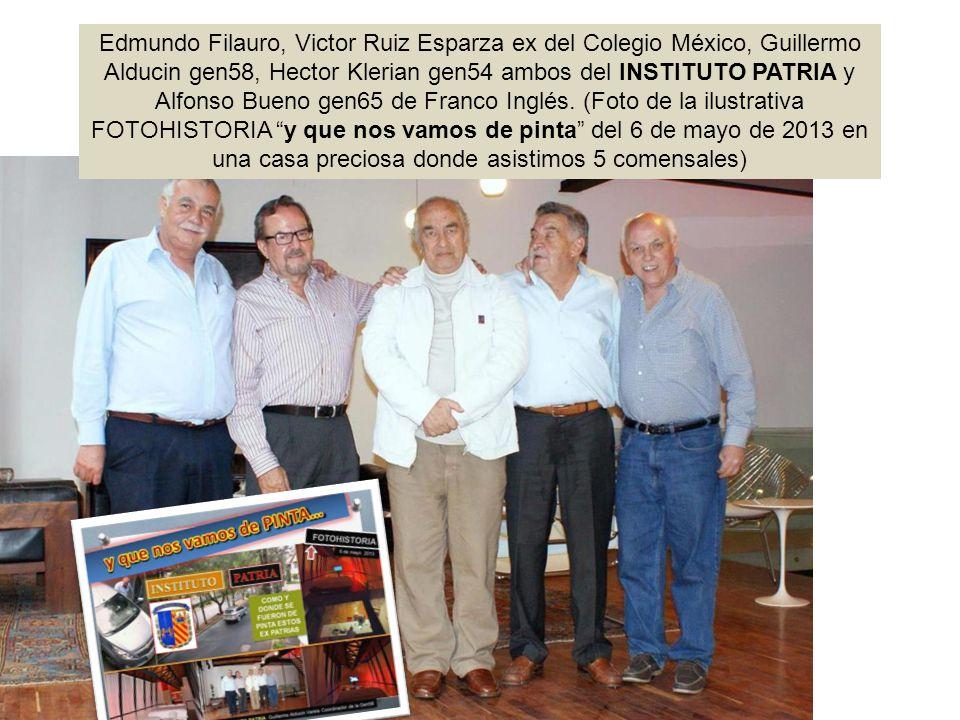Edmundo Filauro, Victor Ruiz Esparza ex del Colegio México, Guillermo Alducin gen58, Hector Klerian gen54 ambos del INSTITUTO PATRIA y Alfonso Bueno gen65 de Franco Inglés.
