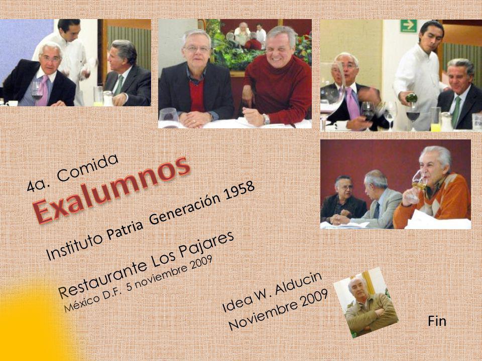 17 Fin 4a. Comida Restaurante Los Pajares México D.F. 5 noviembre 2009 Instituto Patria Generación 1958 I dea W. Alducin Noviembre 2009