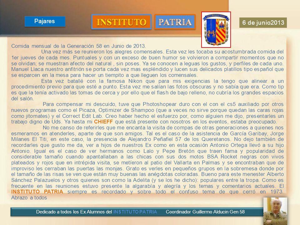 6 de junio2013 Dedicado a todos los Ex Alumnos del INSTITUTO PATRIA Coordinador Guillermo Alducin Gen 58 Comida mensual de la Generación 58 en Junio de 2013.