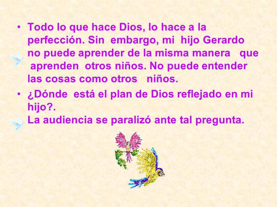 Todo lo que hace Dios, lo hace a la perfección. Sin embargo, mi hijo Gerardo no puede aprender de la misma manera que aprenden otros niños. No puede e