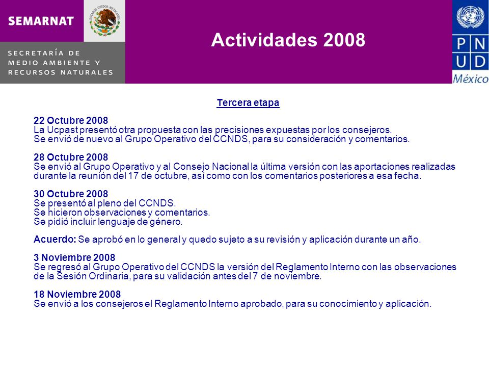 Tercera etapa 22 Octubre 2008 La Ucpast presentó otra propuesta con las precisiones expuestas por los consejeros. Se envió de nuevo al Grupo Operativo